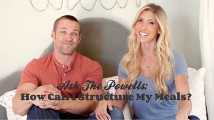 Ask The Powells: How Can I Structure My Meals?