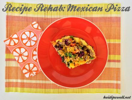 Recipe Rehab: Mexican Pizza
